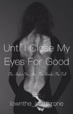 Until I Close My Eyes For Good by iownthe_ironthrone