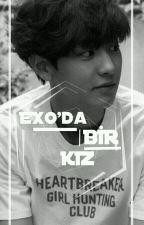 EXO da Bir Kız ? by ByunAdelia