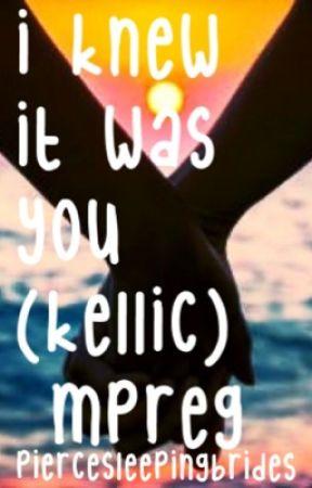 I Knew It Was You (Kellic) (boyxboy) Mpreg by PierceSleepingBrides