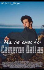 Ma vie avec toi Cameron Dallas [TERMINER] [ EN RÉÉCRITURE] by Madame_Skye