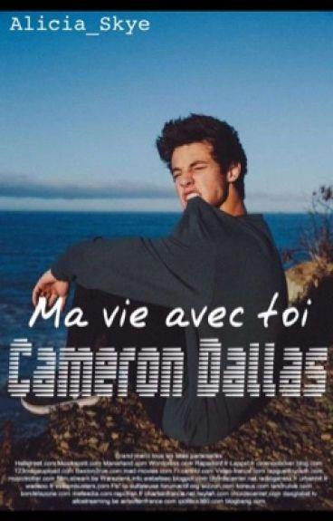 Ma vie avec toi Cameron Dallas [TERMINER] [ EN RÉÉCRITURE]