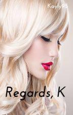 Regards, K by Kayly95