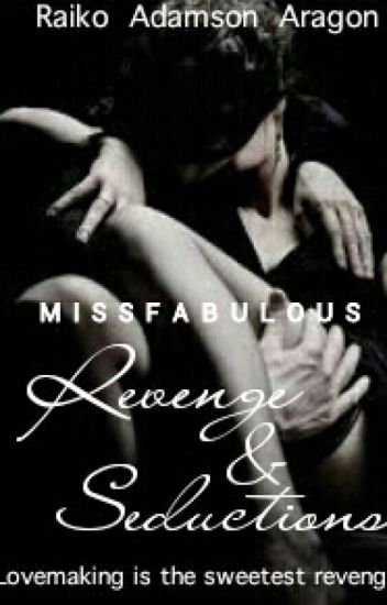 Revenge and Seductions