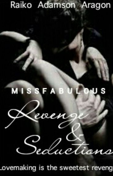 Revenge and Seductions