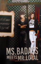 Ms.Badass Meets Mr.Loyal [Revising] by EricaGabrielCarlos