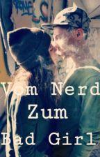 Vom Nerd Zum Bad Girl by _xLovePrincess