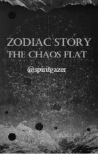 Zodiac Story ~ The Chaos Flat by SpiritGazer