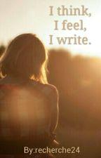 I Think, I Feel, I Write. by recherche24