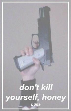 don't kill yourself, honey. by Boring-Princess