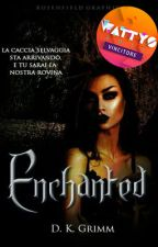 Enchanted ||VINCITRICE WATTYS2017|| by DK_Grimm