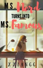 Ms. Nerd turns into Ms. Famous (UNEDITED) by xxiangg
