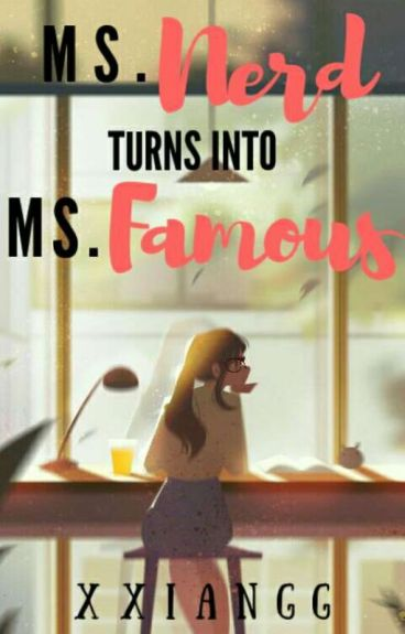Ms. Nerd turns into Ms. Famous (UNEDITED)