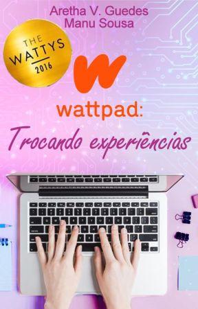 Wattpad: Trocando experiências by ArethaVGuedes