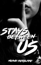 Stays between US by NeaveKerslake