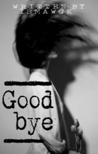 Goodbye | Hood by ismawgk