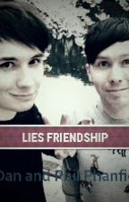 Lies Friendship {Dan And Phil's fanfiction} by Kayla12Black