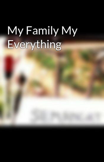 My Family My Everything Zoeyvhy Wattpad