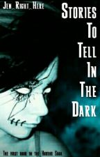 Stories To Tell In The Dark by Jen_Right_Here