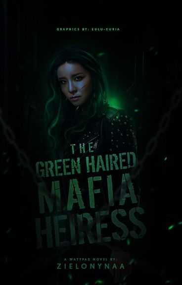 The Green Haired Mafia Heiress (Completed)