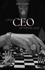Uma CEO Em Minha Vida by JullyEvelin