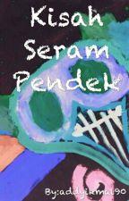 Kisah Seram Pendek by addyikmal90