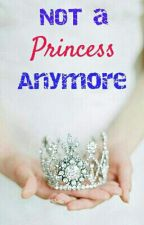 Not A Princess Anymore by unFamous_Girl