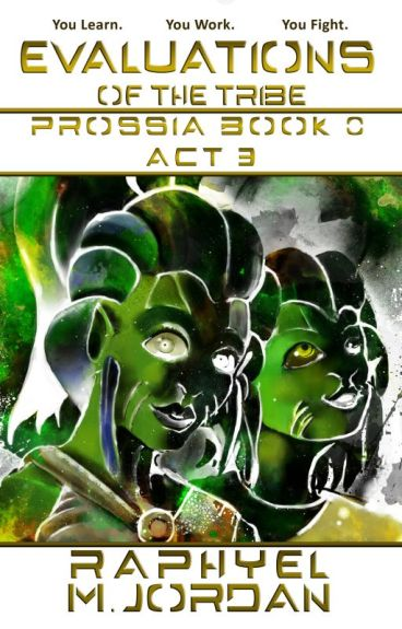 Evaluations of the Tribe : Prossia Book 0 - Act 3 by raphyelmjordan