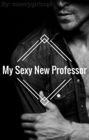 My sexy new professor by miserygirl1246