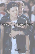 Love ? [ HopeMin ] by HisaoN