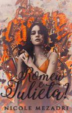 Romeu E Julieta? (Completo) by NicoleMezadri0