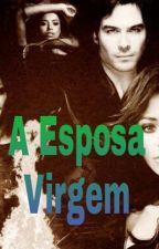 ADAPTAÇÃO: A Esposa Virgem by RayhBennett