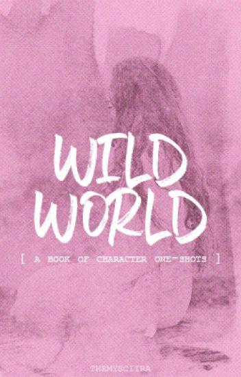 Wild World | one-shots |