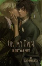 On My Own (Drarry One Shot )#Wattys2016 by SlytherinLady717
