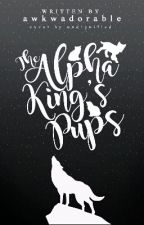 The Alpha King's Pups by Awkadorable