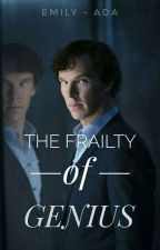 The Frailty of Genius [BBC Sherlock Fanfiction] by emily-ada
