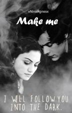 Make me    Harry Styles Fanfiction by xNinaAgnesx