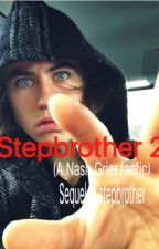 Stepbrother 2 (a Nash Grier fanfic) sequel to stepbrother by ashleydallas3
