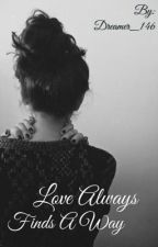 Love Always Finds A Way (Editing) by Dreamer_146