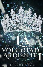 La Voluntad Ardiente I: un viaje no imaginado. by cinthiarosario98