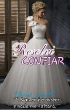 Resolvi Confiar by Beccah_Lovers1
