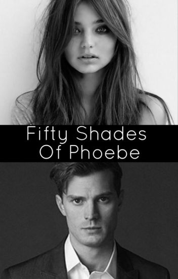 Fifty Shades Of Phoebe