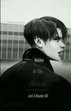Hidden In The Shadows Levi X Reader AU by AmzyAckerAwesomeness