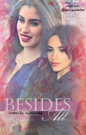 Besides all ✾ {Camren}