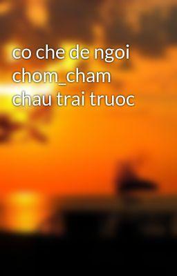 co che de ngoi chom_cham chau trai truoc