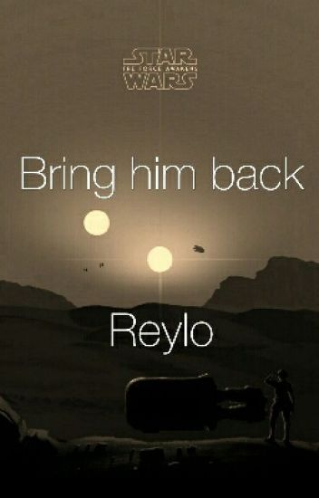 Bring him back || Reylo