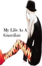 My Life As A Guardian by AveryMackenzie