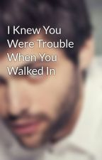 I Knew You Were Trouble When You Walked In by not-enough-usernames