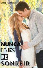 Nunca Dejes De Sonreír (#2 Sonrieme) by sabri_suarez01