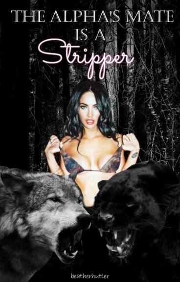 The Alpha's Mate Is A Stripper.