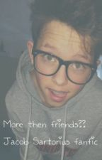 More then friends? (Jacob sartorius fanfic) by AlysseSartorius